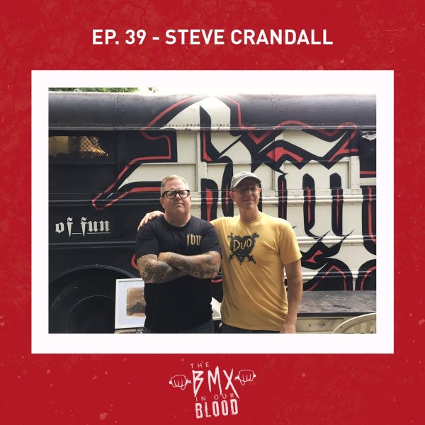 Steve Crandall Podcast- BMX in our Blood
